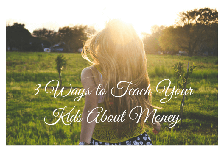 3 Ways to Teach Your Kids About Money