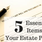Five Essential Items for Your Estate Plan