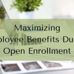 Maximizing Employee Benefits During Open Enrollment