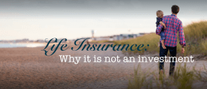 why life insurance is not an investment