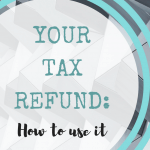 Your Tax Refund: How to Use It