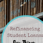 Refinancing Student Loans: Five Things to Know