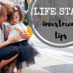 Life Stage Investment Tips to Grow Your Wealth