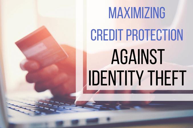 Maximizing credit protection against identity theft
