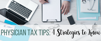 Physician Tax Tips: 4 Strategies to Know