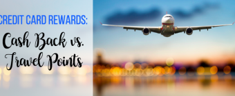 Credit Card Rewards: Cash Back vs. Travel Points