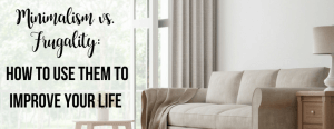 minimalism vs. frugality