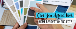 can you afford that home renovation project